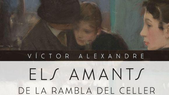 Presentació de llibre: 'Els amants de la rambla del Celler', de Víctor Alexandre