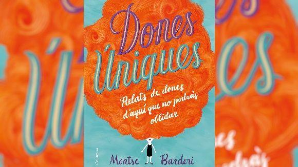 Montse Barderi presenta aquest divendres el seu nou llibre 'Dones úniques'