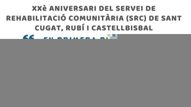 Jornada: 20è aniversari del Servei de Rehabilitació Comunitària de Sant Cugat, Rubí i Castellbisbal