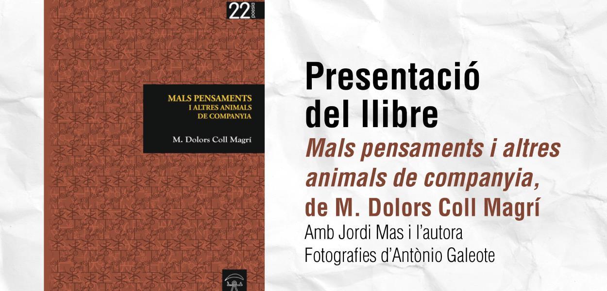 Presentació de llibre: 'Mals pensaments i altres animals de companyia', de M. Dolors Coll