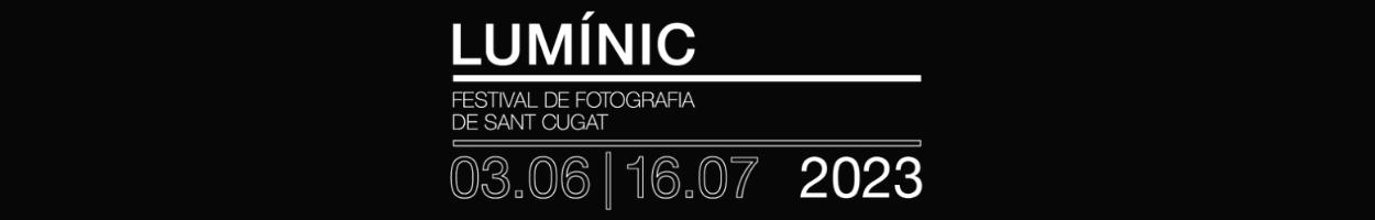 LUMÍNIC - FESTIVAL DE FOTOGRAFIA DE SANT CUGAT