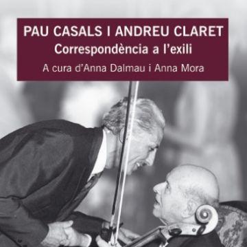 Un llibre recull la correspondència a l'exili entre Pau Casals i Andreu Claret