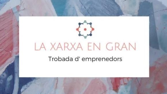 'La Xarxa en Gran': Trobada d'emprenedors a Sant Cugat